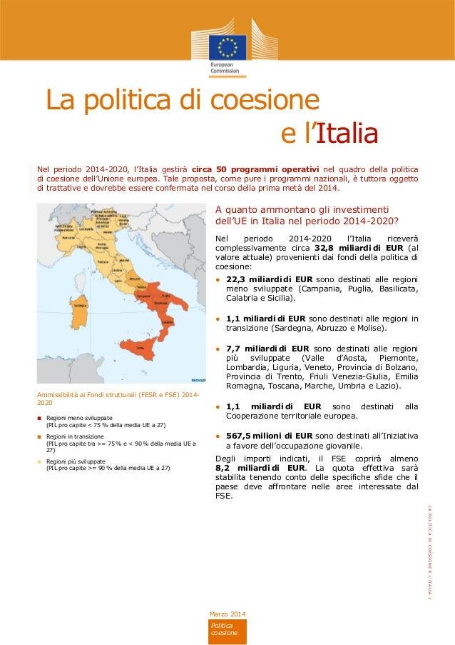 LAPOLITICADICOESIONEEL'ITALIA1 Marzo 2014 Politica di coesione La politica di coesione e l'Italia Nel periodo 2014-2020, l...