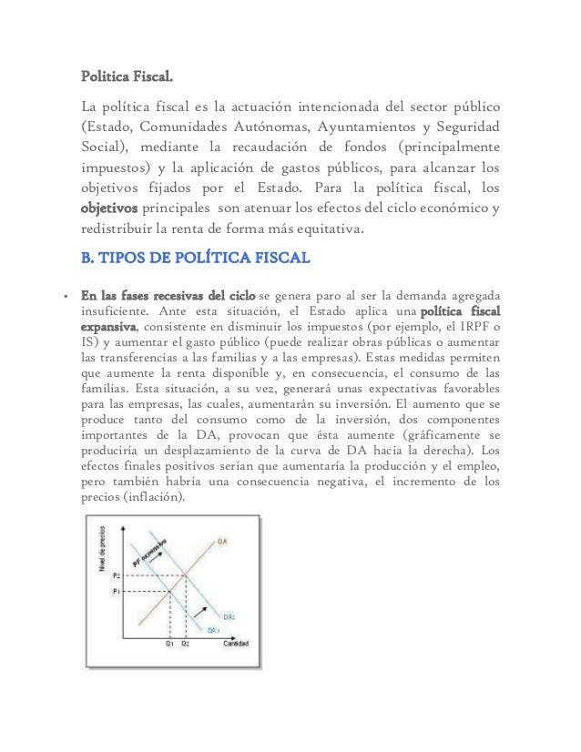 Politica Fiscal. La política fiscal es la actuación intencionada del sector público (Estado, Comunidades Autónomas, Ayunta...