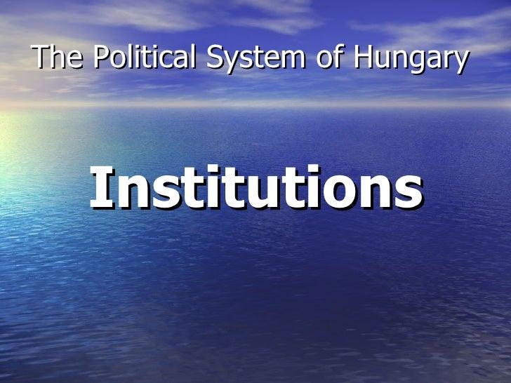 The Political System of Hungary <ul><li>Institutions </li></ul>