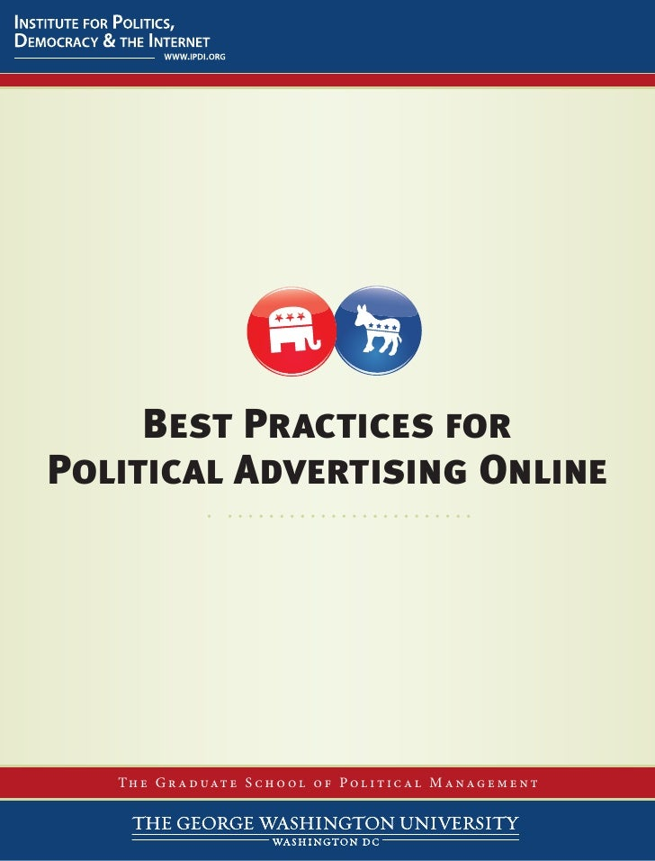 Best Practices for Political Advertising Online        T h e G r a d u at e S c h o o l o f P o l i t i c a l M a n a g e ...