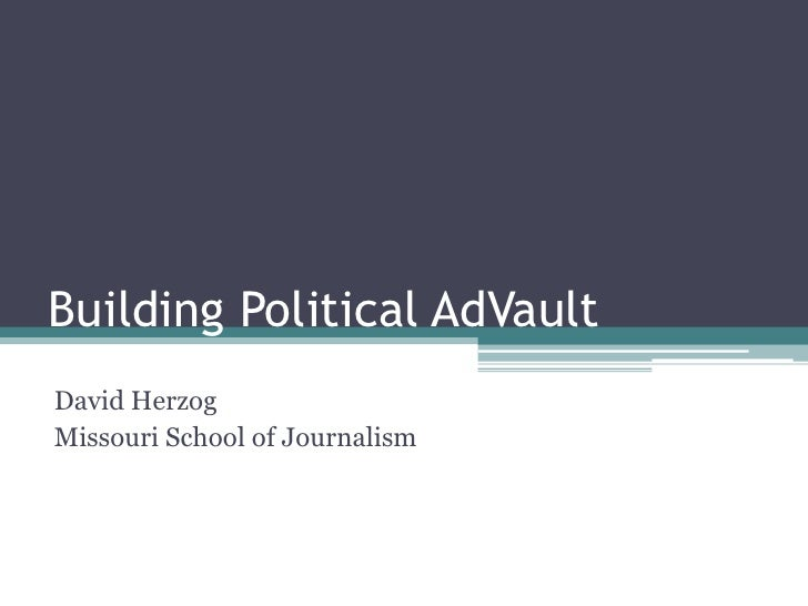 Building Political AdVaultDavid HerzogMissouri School of Journalism
