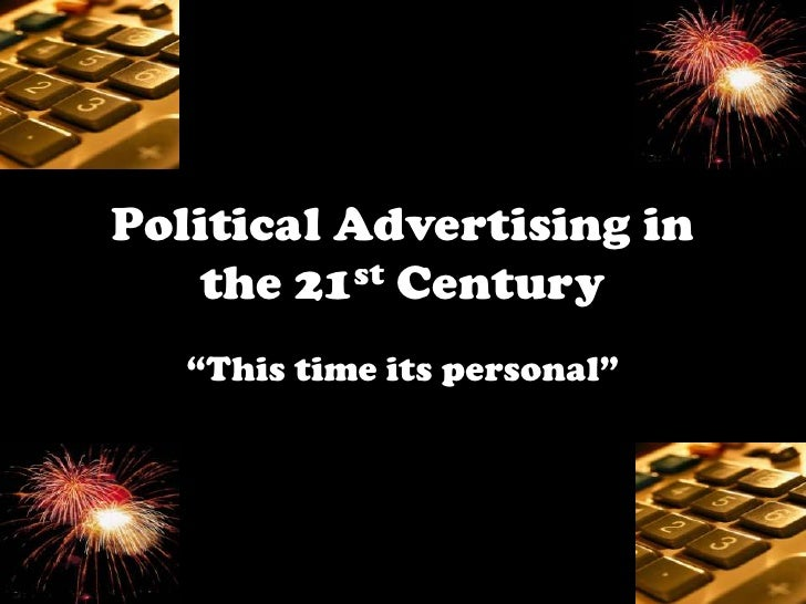 """Political Advertising in   the 21st Century   """"This time its personal"""""""