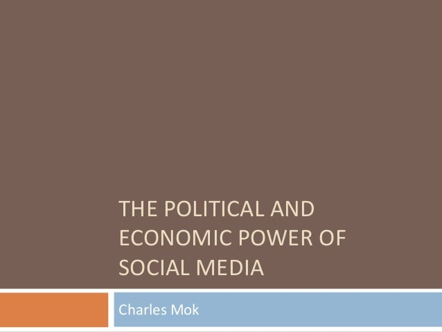THE POLITICAL ANDECONOMIC POWER OFSOCIAL MEDIACharles Mok