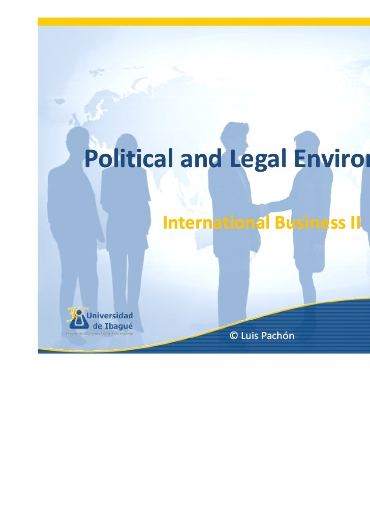 international business environment legal considerations Mexico's legal environment has also improved through its membership in international organisations such as the nafta, the organization for economic cooperation and development, the world trade organization, and the asia-pacific economic cooperation.