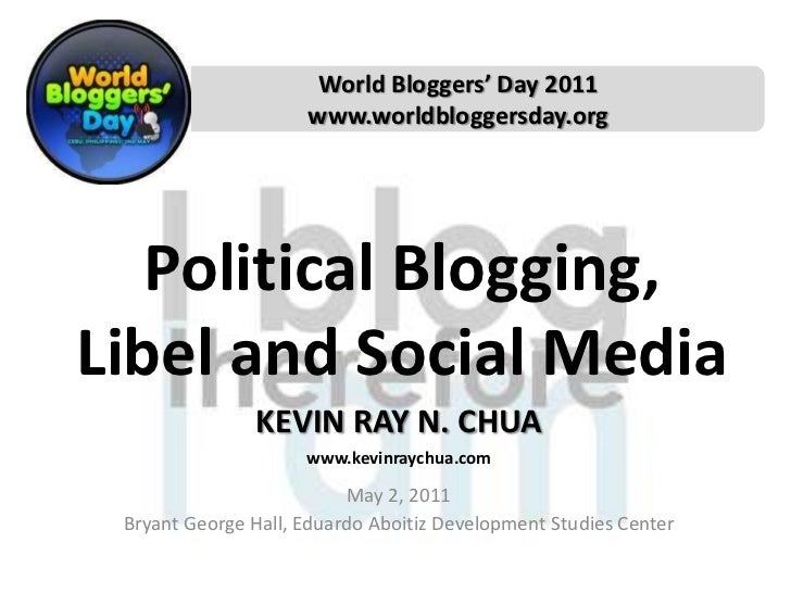 World Bloggers' Day 2011<br />www.worldbloggersday.org<br />Political Blogging, Libel and Social Media<br />KEVIN RAY N. C...