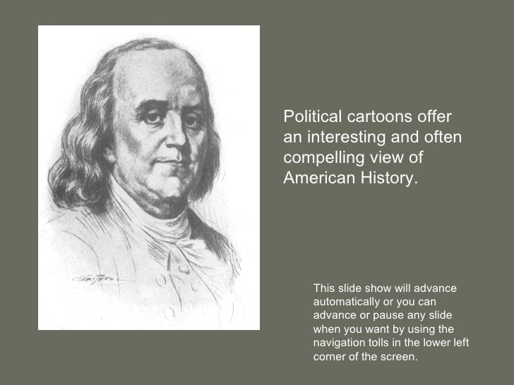 Political cartoons offeran interesting and oftencompelling view ofAmerican History.    This slide show will advance    aut...