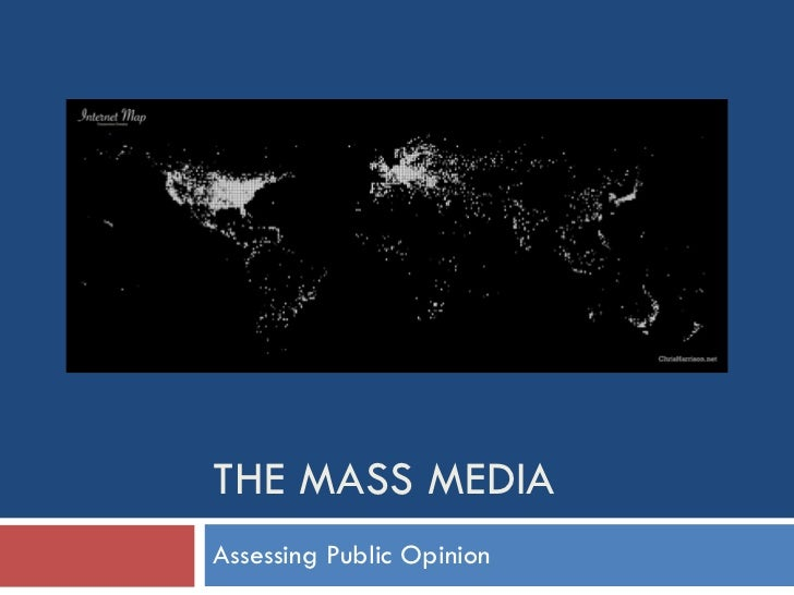 THE MASS MEDIA Assessing Public Opinion