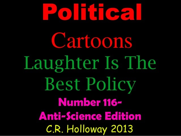 Political Cartoons  Laughter Is The Best Policy Number 116Anti-Science Edition C.R. Holloway 2013