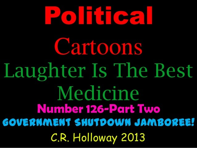 Political Cartoons  Laughter Is The Best Medicine Number 126-Part Two  Government Shutdown Jamboree! C.R. Holloway 2013