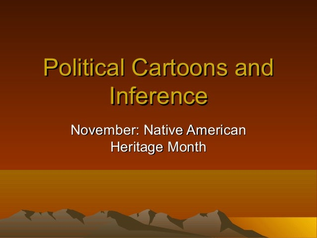 Political Cartoons and       Inference  November: Native American       Heritage Month