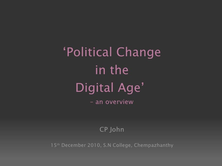 ' Political Change  in the  Digital Age'  – an overview CP John 15 th  December 2010, S.N College, Chempazhanthy