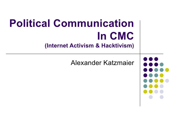 Political Communication In CMC (Internet Activism & Hacktivism) Alexander Katzmaier