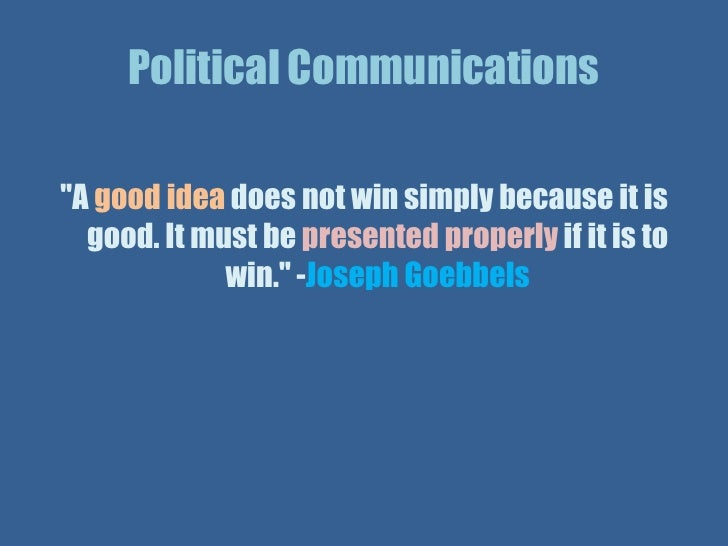 """Political Communications""""A good idea does not win simply because it is  good. It must be presented properly if it is to   ..."""