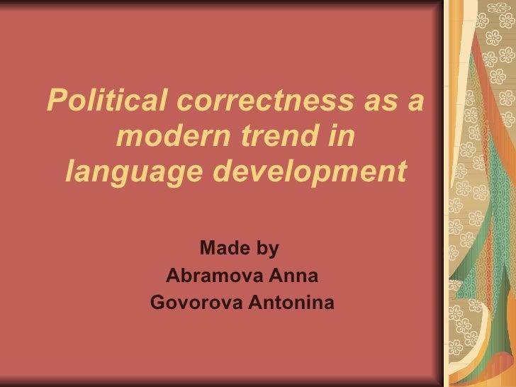 Political correctness as a modern trend in language development Made by  Abramova Anna Govorova Antonina