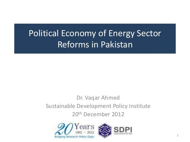 Political Economy of Energy Sector        Reforms in Pakistan                Dr. Vaqar Ahmed    Sustainable Development Po...