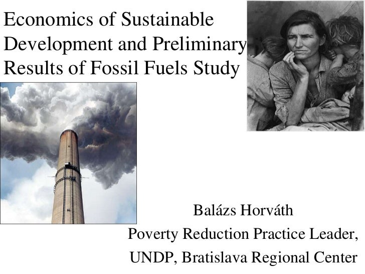 Economics of SustainableDevelopment and PreliminaryResults of Fossil Fuels Study                       Balázs Horváth     ...