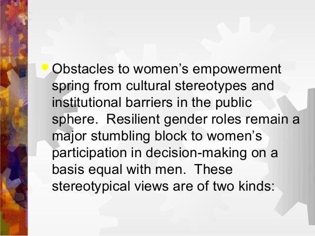  Obstacles to women's empowerment spring from cultural stereotypes and institutional barriers in the public sphere. Resil...