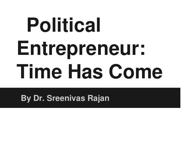 PoliticalEntrepreneur:Time Has ComeBy Dr. Sreenivas Rajan