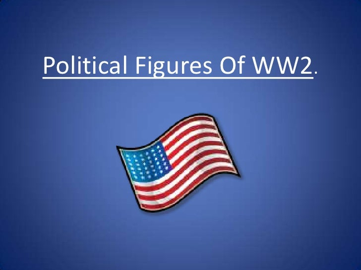 Political Figures Of WW2.<br />