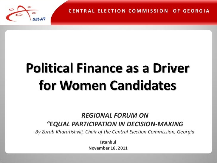 CENTRAL ELECTION COMMISSION OF GEORGIAPolitical Finance as a Driver  for Women Candidates                REGIONAL FORUM ON...