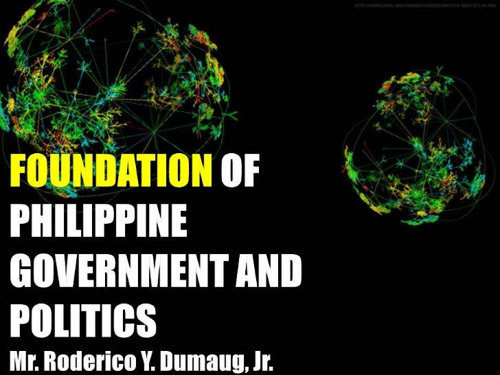 FOUNDATION OF PHILIPPINE POLITICS AND GOVERNMENT