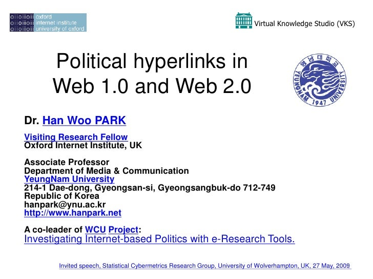 Virtual Knowledge Studio (VKS)           Political hyperlinks in       Web 1.0 and Web 2.0 Dr. Han Woo PARK Visiting Resea...