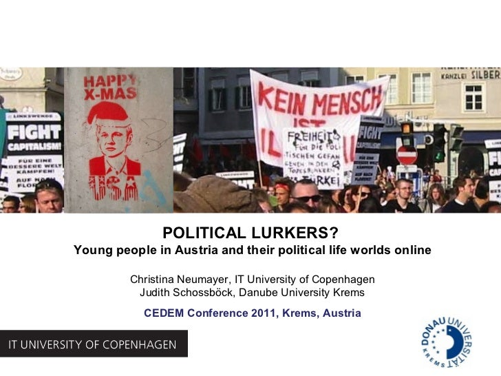 POLITICAL LURKERS?  Young people in Austria and their political life worlds online Christina Neumayer, IT University of Co...
