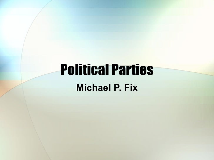 Political Parties Michael P. Fix