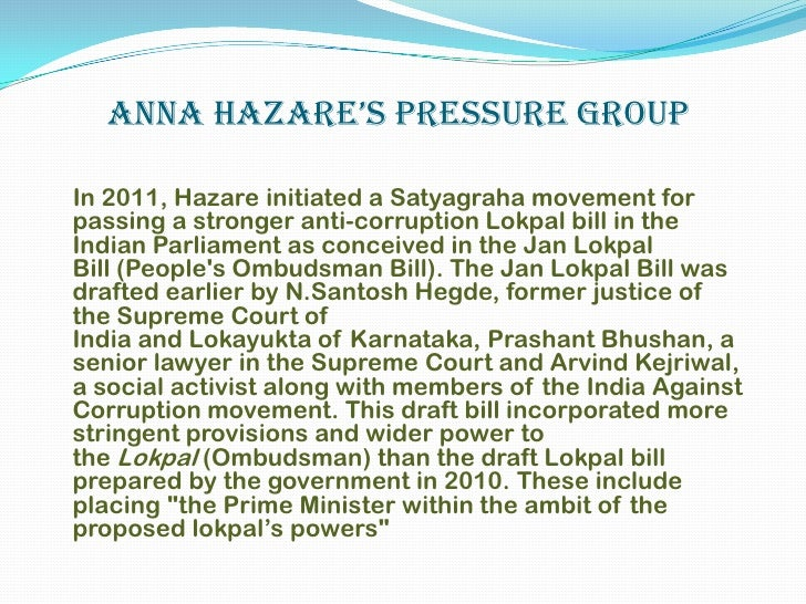 the anti corruption movement initiated by anna In india, the civil society movement that forced parliament to back activist anna hazare's demand for tougher anti-corruption legislation is being seen as a new force in indian politics.