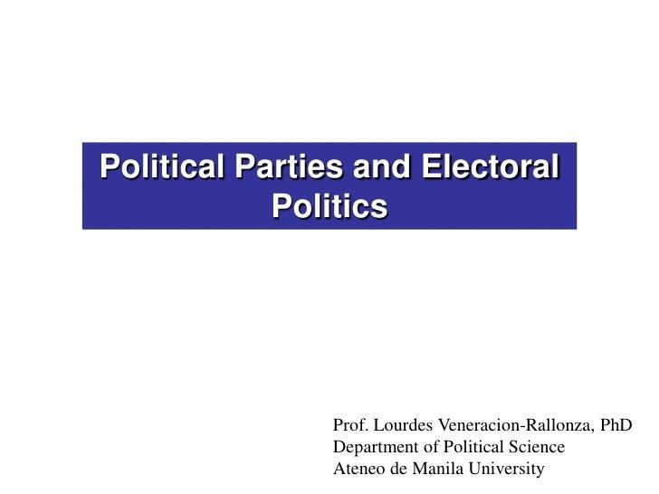 Political Parties and Electoral             Politics                    Prof. Lourdes Veneracion-Rallonza, PhD            ...