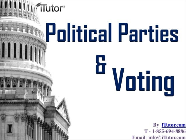Voting Political Parties & By iTutor.com T - 1-855-694-8886 Email- info@iTutor.com