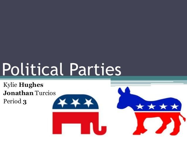 Political Parties Kylie Hughes Jonathan Turcios Period 3