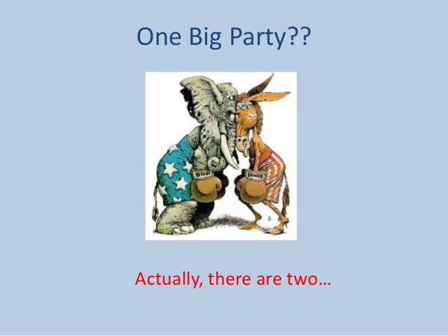 One Big Party??Actually, there are two…