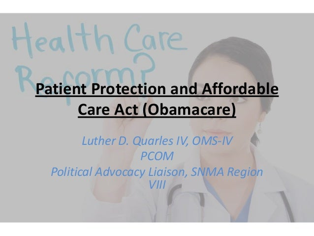 Patient Protection and Affordable Care Act (Obamacare) Luther D. Quarles IV, OMS-IV PCOM Political Advocacy Liaison, SNMA ...