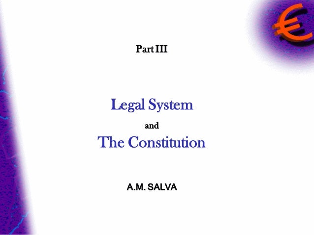 Part III Legal System       andThe Constitution    A.M. SALVA