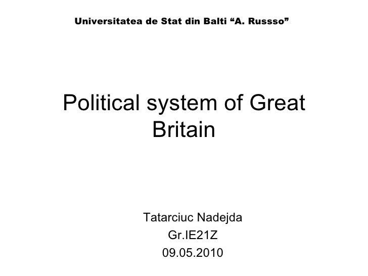 "Political system of Great Britain Tatarciuc Nadejda Gr.IE21Z 09.05.2010 Universitatea de Stat din Balti ""A. Russso"""