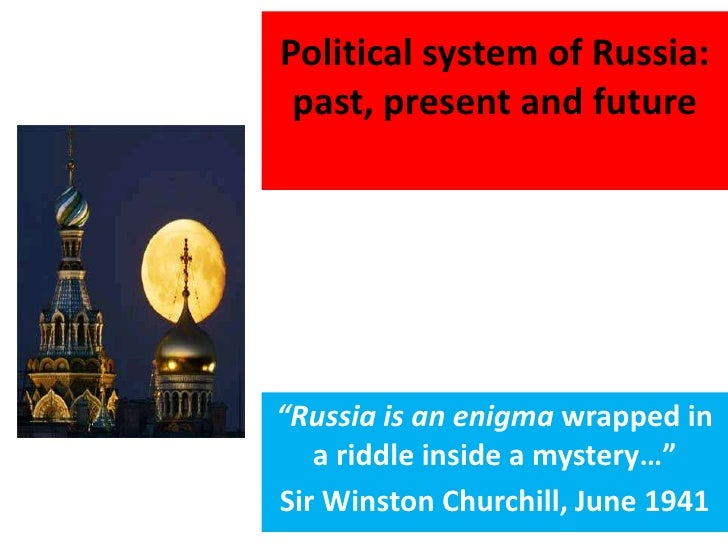 "Political system of Russia: past, present and future<br />""Russia is an enigma wrapped in a riddle inside a mystery…""<br /..."