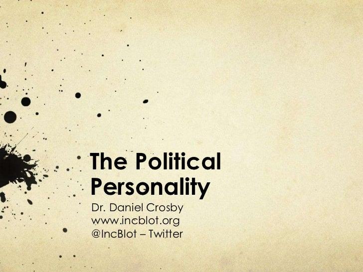 The PoliticalPersonalityDr. Daniel Crosbywww.incblot.org@IncBlot – Twitter