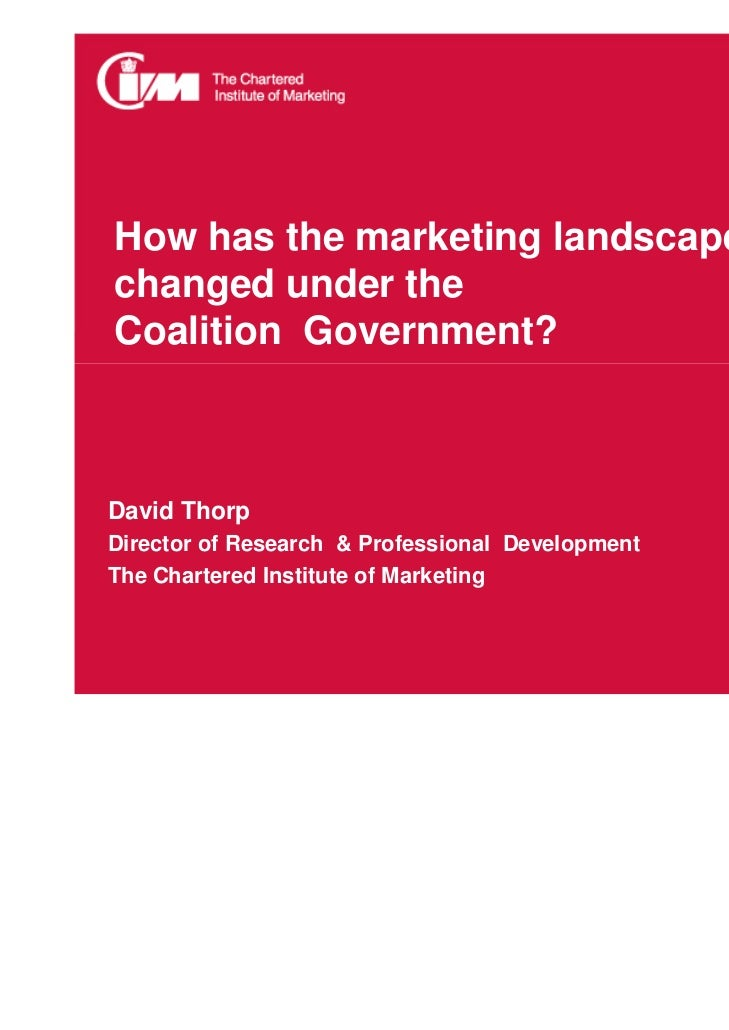 How has the marketing landscapechanged under theCoalition Government?David ThorpDirector of Research & Professional Develo...
