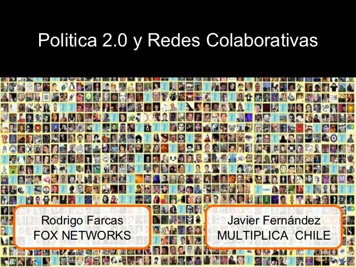 Politica 2.0 y Redes Colaborativas Rodrigo Farcas FOX NETWORKS Javier Fernández MULTIPLICA  CHILE