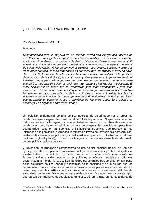 1 ¿QUE ES UNA POLÍTICA NACIONAL DE SALUD? Por Vicente Navarro∗ MD PhD. Resumen. Desafortunadamente, la mayoría de los esta...