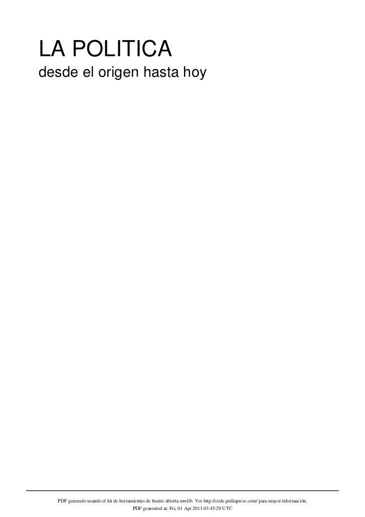 LA POLITICAdesde el origen hasta hoy  PDF generado usando el kit de herramientas de fuente abierta mwlib. Ver http://code....