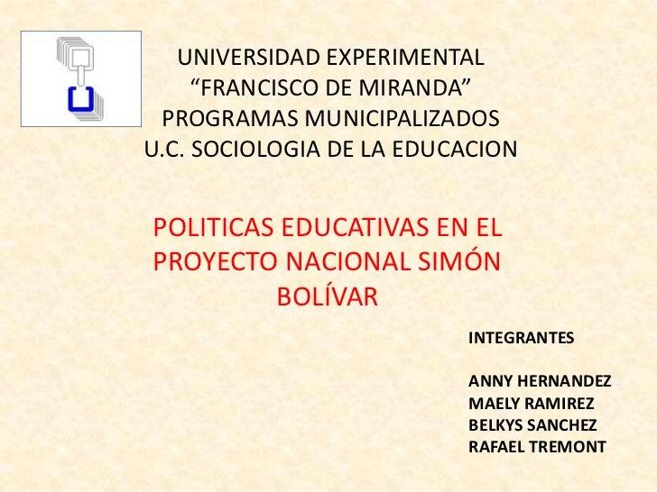 """UNIVERSIDAD EXPERIMENTAL     """"FRANCISCO DE MIRANDA"""" PROGRAMAS MUNICIPALIZADOSU.C. SOCIOLOGIA DE LA EDUCACIONPOLITICAS EDUC..."""