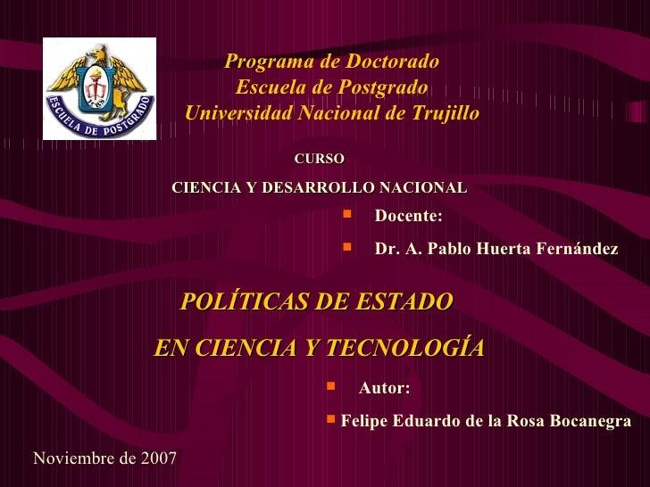 Programa de Doctorado Escuela de Postgrado Universidad Nacional de Trujillo CURSO CIENCIA Y DESARROLLO NACIONAL <ul><li>  ...