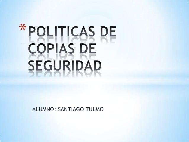 Politicas backups santiago tulmo