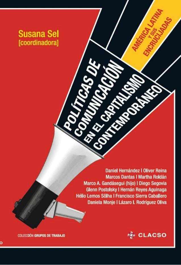 Políticas de comunicación en el capitalismo contemporáneo Susana Sel [coordinadora]
