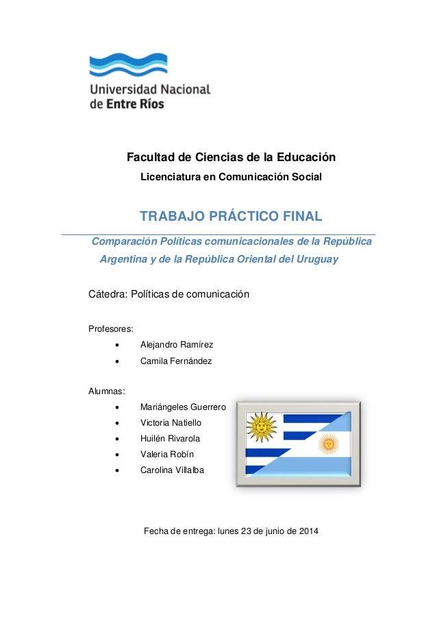 Facultad de Ciencias de la Educación Licenciatura en Comunicación Social TRABAJO PRÁCTICO FINAL Comparación Políticas comu...