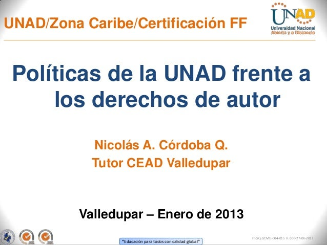 UNAD/Zona Caribe/Certificación FF Políticas de la UNAD frente a     los derechos de autor            Nicolás A. Córdoba Q....