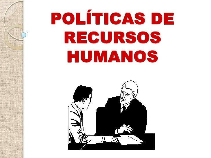 POLÍTICAS DE RECURSOS HUMANOS<br />