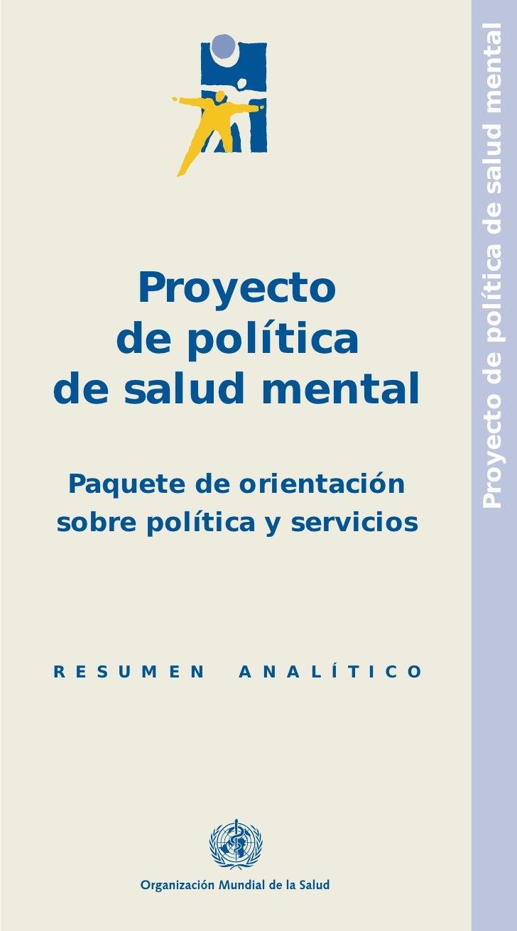Proyecto de política de salud mental    Proyecto  de políticade salud mental Paquete de orientaciónsobre política y servic...